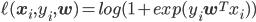 \ell (\mathbf{x}_i, y_i, \mathbf{w}) = log( 1 + exp (y_i \mathbf{w}^T x_i) )