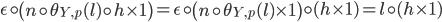 \epsilon \circ \left( n \circ \theta_{Y,p}(l) \circ h \times 1 \right) = \epsilon \circ \left( n \circ \theta_{Y,p}(l) \times 1 \right) \circ ( h \times 1) = l \circ (h \times 1)