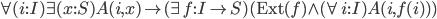\forall (i : I) \exists (x : S) A(i, x) \rightarrow (\exists f:  I \to S)(\mathrm{Ext}(f) \wedge (\forall i : I) A(i, f(i)))