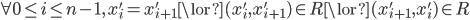 \forall 0 \leq i \leq n-1,\, x'_{i} = x'_{i+1} \lor (x'_{i}, x'_{i+1}) \in R \lor (x'_{i+1},x'_{i}) \in R