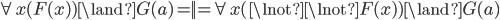 \forall x (F(x)) \land G(a) = \! \! \! | | \! \! \! = \forall x (\lnot \lnot F(x)) \land G(a)