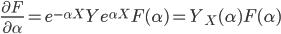 \frac{ \partial F } { \partial \alpha } = e^{ - \alpha X } Y e^{ \alpha X } F( \alpha ) = Y_X (\alpha) F( \alpha )