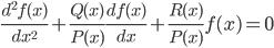 \frac{ d^2 f(x) }{ d x^2 } + \frac{ Q(x) }{ P(x) } \frac{ d f(x) }{ d x } + \frac{ R(x) }{ P(x) } f(x) = 0