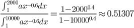 \frac{\int_{1}^{2000} ax^{-0.6}dx}{\int_{1}^{10000}ax^{-0.6}dx} = \frac{1-2000^{0.4}}{1-10000^{0.4}} \approx 0.51307