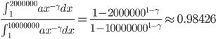 \frac{\int_{1}^{2000000} ax^{-\gamma}dx}{\int_{1}^{10000000}ax^{-\gamma}dx} = \frac{1-2000000^{1-\gamma}}{1-10000000^{1-\gamma}} \approx 0.98426