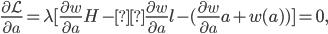 \frac{\partial \mathcal{L}}{\partial a} = \lambda [ \frac{\partial w}{\partial a} H -\frac{\partial w}{\partial a} l - (\frac{\partial w}{\partial a} a + w(a)) ] = 0,