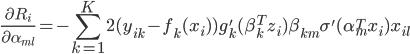 \frac{\partial R_i}{\partial \alpha_{ml}} = - \displaystyle \sum^K_{k=1} 2 (y_{ik} - f_k (x_i)) g_k' (\beta^T_k z_i) \beta_{km} \sigma' (\alpha^T_m x_i) x_{il}