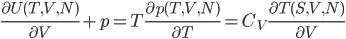 \frac{\partial U(T,V,N)}{\partial V}+p=T\frac{\partial p(T,V,N)}{\partial T}= C_{V}\frac{\partial T(S,V,N)}{\partial V}