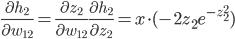 \frac{\partial h_{2}}{\partial w_{12}} =\frac{\partial z_{2}}{\partial w_{12}} \frac{\partial h_{2}}{\partial z_{2}} = x \cdot (-2z_{2}e^{-z_{2}^{2}})