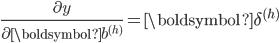 \frac{\partial y}{\partial \boldsymbol{b}^{(h)}} = \boldsymbol{\delta}^{(h)}