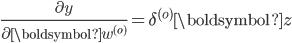 \frac{\partial y}{\partial \boldsymbol{w}^{(o)}} = \delta^{(o)} \boldsymbol{z}