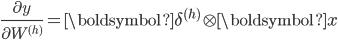 \frac{\partial y}{\partial W^{(h)}} = \boldsymbol{\delta}^{(h)} \otimes \boldsymbol{x}