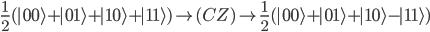 \frac{1}{2}(|00\rangle + |01\rangle + |10\rangle + |11\rangle) \rightarrow  (CZ) \rightarrow \frac{1}{2}(|00\rangle + |01\rangle + |10\rangle - |11\rangle)