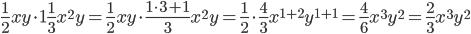 \frac{1}{2}xy \cdot 1\frac{1}{3}x^{2}y=\frac{1}{2}xy \cdot \frac{1\cdot3+1}{3}x^{2}y=\frac{1}{2}\cdot\frac{4}{3} x^{1+2}y^{1+1}=\frac{4}{6} x^{3}y^{2}=\frac{2}{3} x^{3}y^{2}