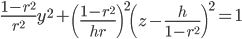 \frac{1-r^2}{r^2}y^2 + \left(\frac{1-r^2}{hr}\right)^2\left(z - \frac{h}{1-r^2}\right)^2 = 1