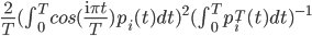 \frac{2}{T} (\int_0^T cos(\frac{\mathrm{i} \pi t}{T}) p_{i}(t) dt)^2 (\int_0^T p_{i}^T(t) dt)^{-1}