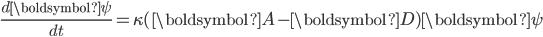 \frac{d\boldsymbol{\psi}}{dt} = \kappa(\boldsymbol{A}-\boldsymbol{D})\boldsymbol{\psi}