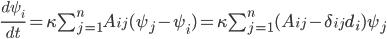 \frac{d\psi_{i}}{dt} = \kappa\sum_{j=1}^{n}A_{ij}(\psi_{j}-\psi_{i}) = \kappa\sum_{j=1}^{n}(A_{ij}-\delta_{ij}d_{i})\psi_{j}