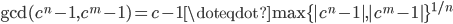 \gcd(c^n-1,c^m-1)=c-1 \doteqdot \max\{|c^n-1|,|c^m-1|\}^{1/n}