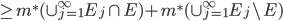 \geq  m^{*}(\cup_{j=1}^{\infty}E_{j} \cap E) + m^{*}(\cup_{j=1}^{\infty}E_{j} \setminus E)