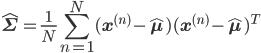 \hat{\mathbf{\Sigma}} = \frac{1}{N} \displaystyle \sum^N_{n=1} (\mathbf{x}^{(n)} - \hat{\mathbf{\mu}}) (\mathbf{x}^{(n)} - \hat{\mathbf{\mu}})^T