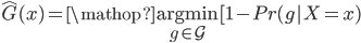 \hat{G}(x) = \mathop{\rm argmin}\limits_{g \in \mathcal{G}}[1-Pr(g|X=x)