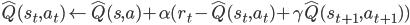 \hat{Q}(s_t,a_t) \leftarrow \hat{Q}(s,a) + \alpha (r_t - \hat{Q}(s_t,a_t) + \gamma \hat{Q}(s_{t+1},a_{t+1}))