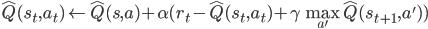\hat{Q}(s_t,a_t) \leftarrow \hat{Q}(s,a) + \alpha (r_t - \hat{Q}(s_t,a_t) + \gamma \max_{a'}{\hat{Q}(s_{t+1},a'))}