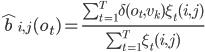 \hat{b}_{i,j}(o_{t})= \frac{\sum_{t=1}^{T} \delta(o_{t}, v_{k})\xi_{t}(i, j)}{\sum_{t=1}^{T} \xi_{t}(i, j)}
