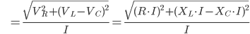 \hspace{10} = \frac{ \sqrt{V_R^2 + (V_L - V_C)^2} }{I} = \frac{ \sqrt{(R \cdot I)^2 + (X_L \cdot I - X_C \cdot I)^2} }{I}