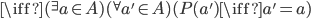 \iff ({} ^ \exists a \in A)({} ^ \forall a' \in A)( P(a') \iff a' = a)