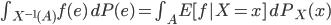 \int_{X^{-1}(A)}{f(e)\,dP(e)} = \int_A{E[f|X=x]\,dP_X(x)}