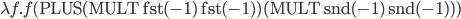 \lambda f. f(\mathrm{PLUS}(\mathrm{MULT} \: \mathrm{fst}(-1) \: \mathrm{fst}(-1))(\mathrm{MULT} \: \mathrm{snd}(-1) \: \mathrm{snd}(-1)))