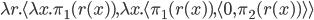 \lambda r.\langle \lambda x.\pi_1(r(x)), \lambda x. \langle \pi_1(r(x)), \langle 0, \pi_2(r(x))\rangle \rangle