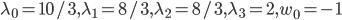 \lambda_0 = 10/3, \lambda_1 = 8/3, \lambda_2 = 8/3, \lambda_3 = 2, w_0 = -1