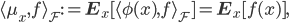 \langle \mu_x, f \rangle_{\cal{F}} := \mathbf{E}_x [ \langle \phi(x), f \rangle_{\cal{F}} ] = \mathbf{E}_x [ f(x) ],