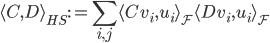 \langle C, D \rangle_{HS} := \displaystyle \sum_{i,j} \langle C v_i, u_i \rangle_{\cal{F}} \langle D v_i, u_i \rangle_{\cal{F}}