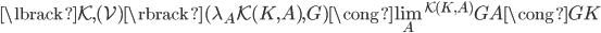 \lbrack \mathcal{K}, (\mathcal{V}) \rbrack( \lambda _ A \mathcal{K}(K,A), G )  \cong \textstyle\lim _ A ^{\mathcal{K}(K,A)} GA \cong GK