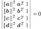 \left | \begin{array}{cccc} ||{\bf a}||^2 & {\bf a}^T & 1 \ ||{\bf b}||^2 & {\bf b}^T & 1 \ ||{\bf c}||^2 & {\bf c}^T & 1 \ ||{\bf d}||^2 & {\bf d}^T & 1 \end{array} \right | = 0