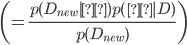 \left( = \frac {p(D_{new}|θ)p(θ|D)} {p(D_{new})} \right)
