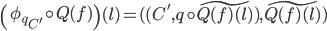 \left( {\phi_{q}}_{C'} \circ Q(f) \right)(l) = ( (C', q \circ \widetilde{Q(f)(l)}), \widetilde{Q(f)(l)})
