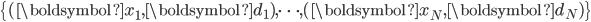 \left\{ (\boldsymbol{x}_1, \boldsymbol{d}_1), \cdots, (\boldsymbol{x}_N, \boldsymbol{d}_N) \right\}