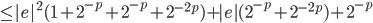 \leq  {|e|}^{2} (1 +  {2}^{-p} + {2}^{-p} + {2}^{-2p} ) +  |e|  ( {2}^{-p} + {2}^{-2p} ) + {2}^{-p}