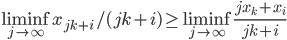 \liminf_{j \to \infty} x_{jk+i}/(jk+i) \geq \liminf_{j \to \infty} \frac{jx_k + x_i}{jk+i}
