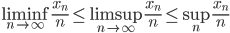 \liminf_{n \to \infty} \frac{x_n}{n} \leq \limsup_{n \to \infty} \frac{x_n}{n} \leq \sup_n \frac{x_n}{n}