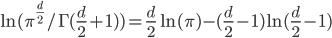 \ln (\pi^{\frac{d}{2}}/\Gamma (\frac{d}{2} + 1)) = \frac{d}{2}\ln (\pi) - (\frac{d}{2}-1)\ln (\frac{d}{2}-1)