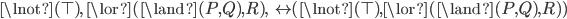 \lnot(\top) , \; \lor(\land(P, Q), R) , \; \leftrightarrow \! \! (\lnot(\top), \lor(\land(P, Q), R))