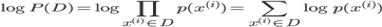\log P(D) = \log \prod_{x^{(i)}\in D} p(x^{(i)}) = \sum_{x^{(i)}\in D} \log p(x^{(i)})