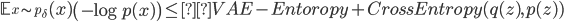 \mathbb{E}_{x \sim p_\delta}(x) \left(-\log p(x) \right) \le VAE - Entoropy + CrossEntropy(q(z),p(z))