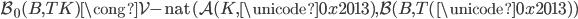 \mathcal{B} _ 0(B, TK) \cong \operatorname{\mathcal{V} \mathrm{-nat} }(\mathcal{A}(K,\unicode{0x2013}),\mathcal{B}(B,T(\unicode{0x2013}) )